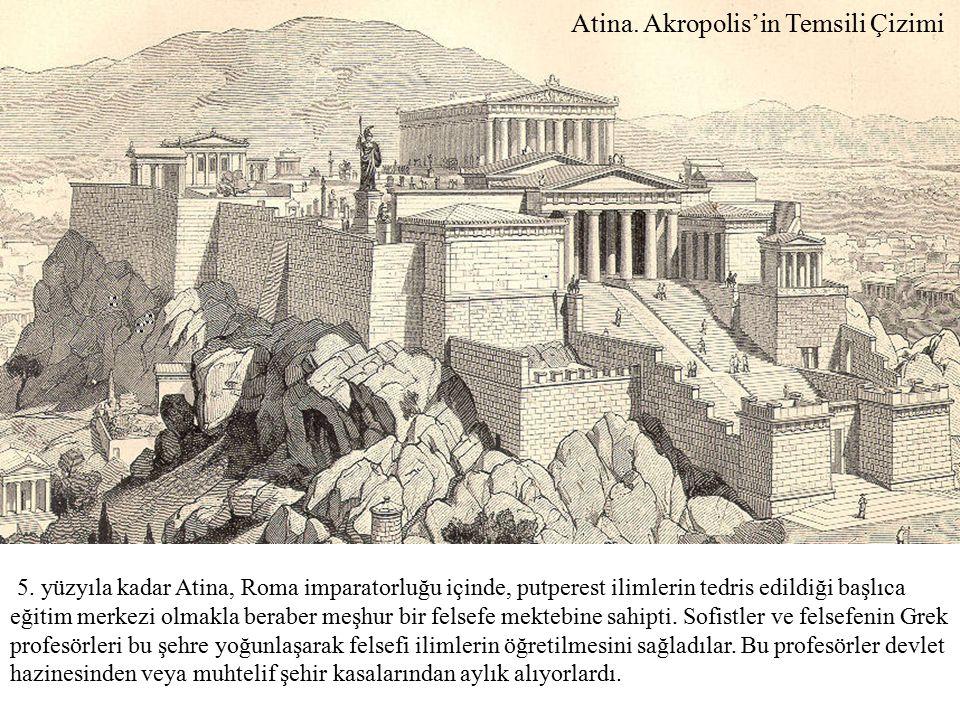 Atina. Akropolis'in Temsili Çizimi 5. yüzyıla kadar Atina, Roma imparatorluğu içinde, putperest ilimlerin tedris edildiği başlıca eğitim merkezi olmak