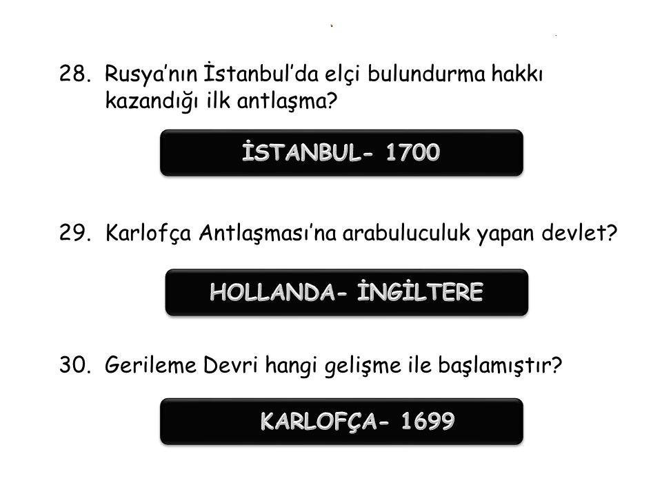 .. 25.Osmanlı'nın Avrupa karşısında ilk kez büyük çapta toprak kaybına neden olan antlaşma? 26.Osmanlı'nın topraklarına kattığı son toprak? 27.Osmanlı