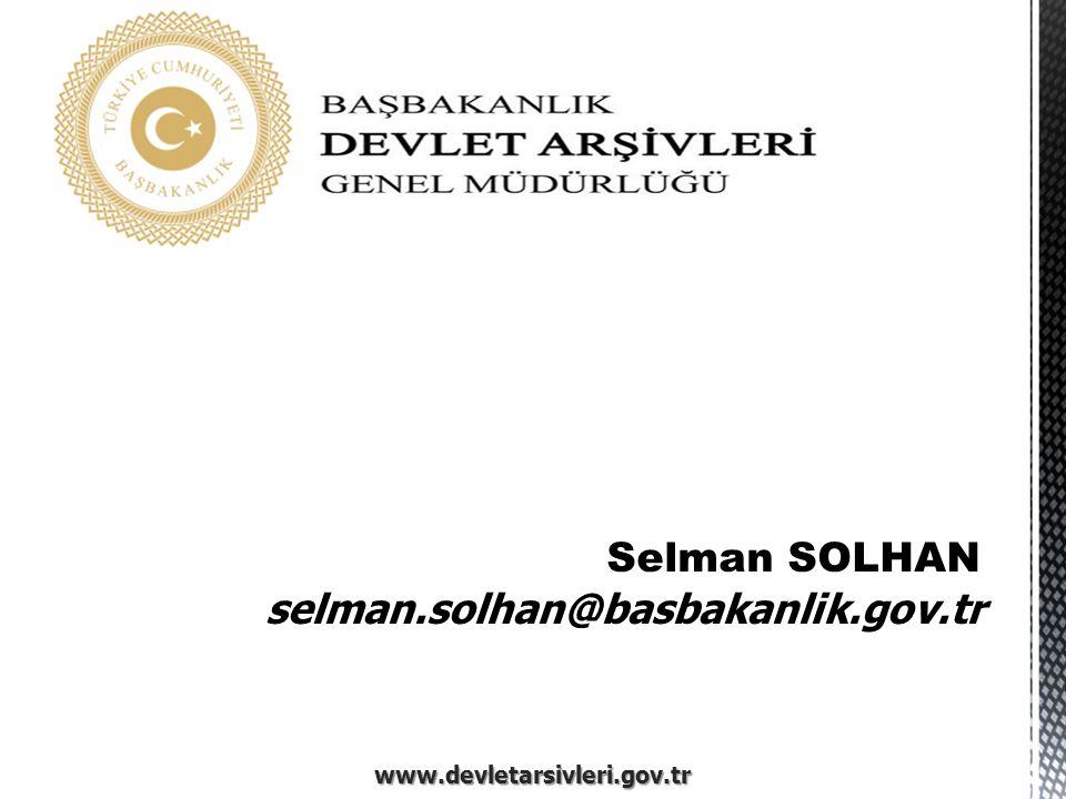 www.devletarsivleri.gov.tr Selman SOLHAN selman.solhan@basbakanlik.gov.tr