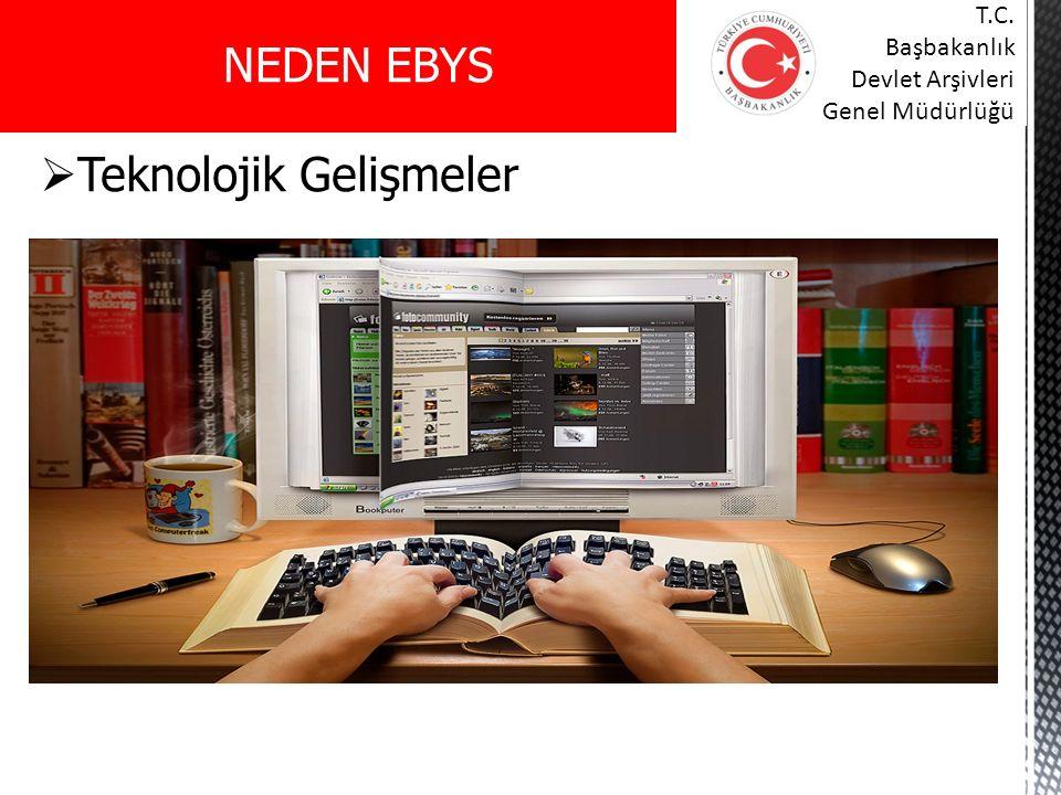  Teknolojik Gelişmeler NEDEN EBYS T.C. Başbakanlık Devlet Arşivleri Genel Müdürlüğü