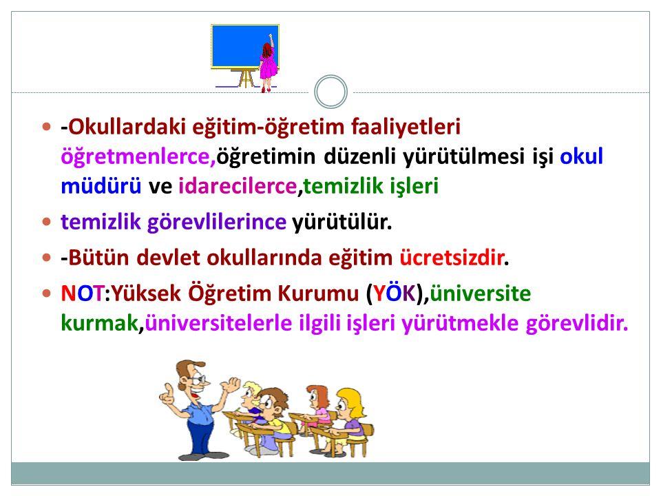 -Okullardaki eğitim-öğretim faaliyetleri öğretmenlerce,öğretimin düzenli yürütülmesi işi okul müdürü ve idarecilerce,temizlik işleri temizlik görevlil