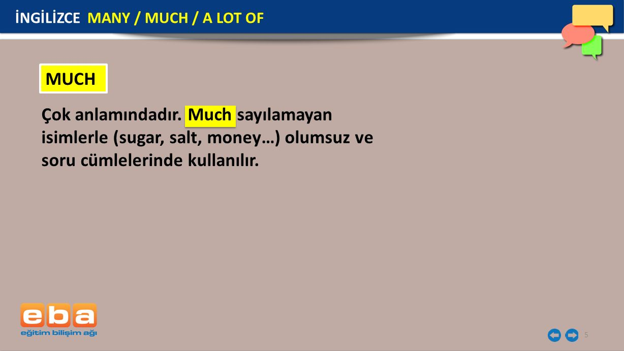 6 EXAMPLES There isn't much money in the wallet. İNGİLİZCE MANY / MUCH / A LOT OF