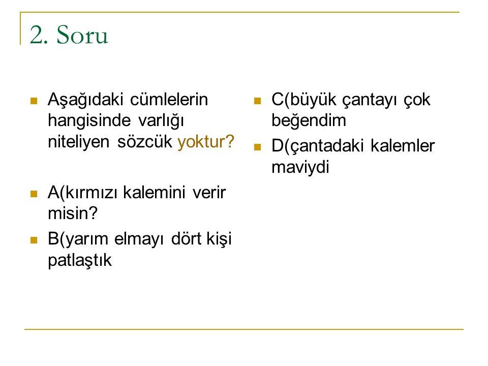3.Soru Aşağıdaki cümlelerin hangisinde varlığın yerini işaret eden bir sözcük kullanılmıştır.