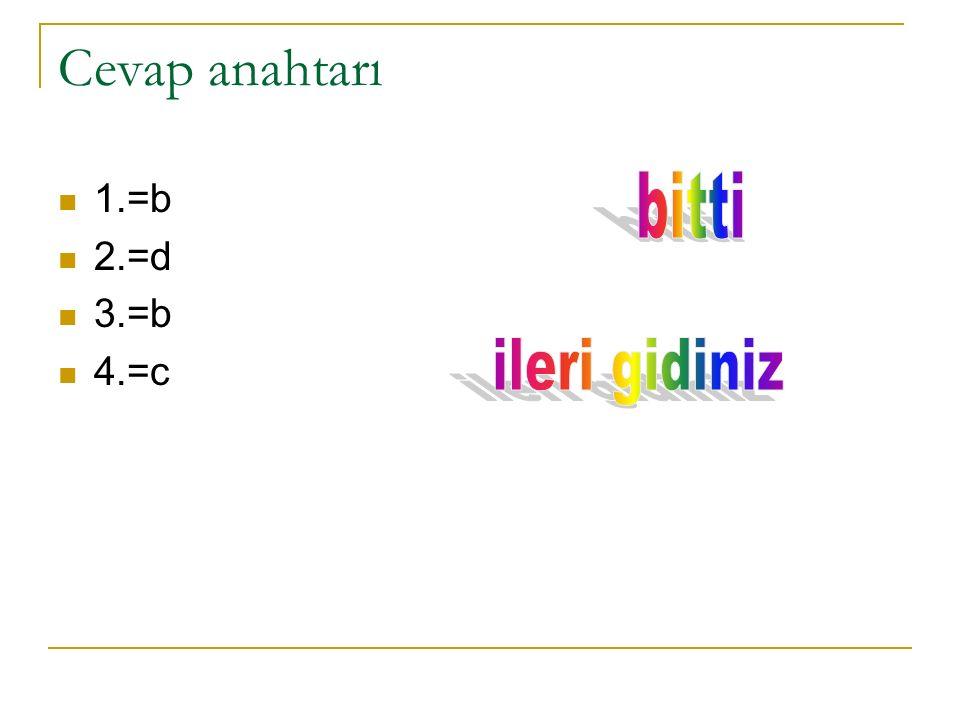 Cevap anahtarı 1.=b 2.=d 3.=b 4.=c