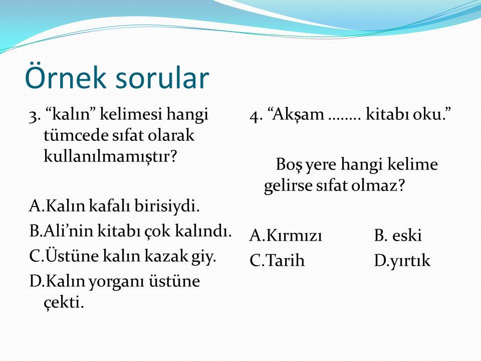 Örnek sorular 3. kalın kelimesi hangi tümcede sıfat olarak kullanılmamıştır.