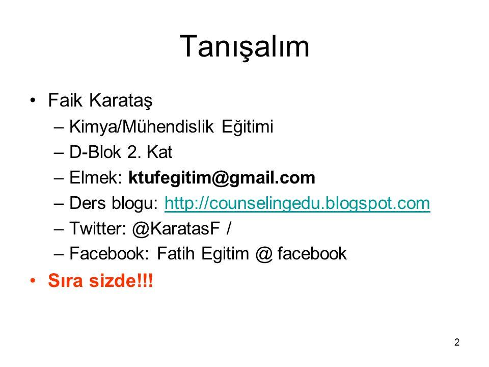 2 Tanışalım Faik Karataş –Kimya/Mühendislik Eğitimi –D-Blok 2. Kat –Elmek: ktufegitim@gmail.com –Ders blogu: http://counselingedu.blogspot.comhttp://c
