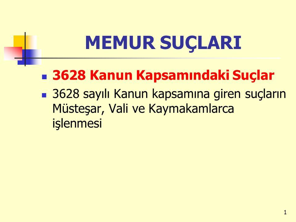 MEMUR SUÇLARI 3628 Kanun Kapsamındaki Suçlar 3628 sayılı Kanun kapsamına giren suçların Müsteşar, Vali ve Kaymakamlarca işlenmesi 1