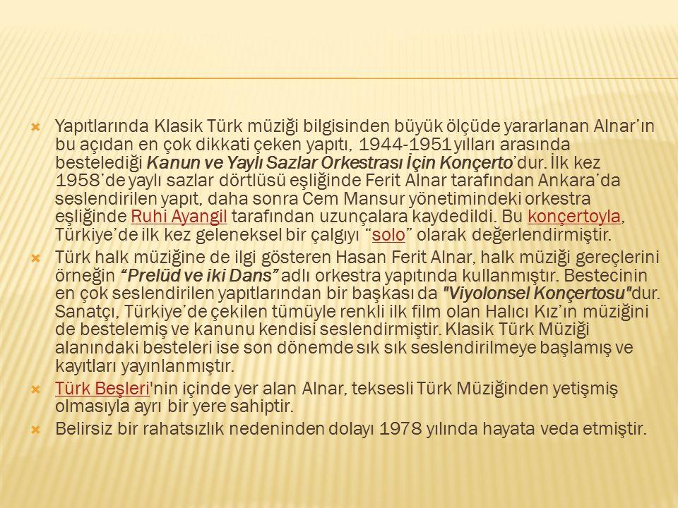  Yapıtlarında Klasik Türk müziği bilgisinden büyük ölçüde yararlanan Alnar'ın bu açıdan en çok dikkati çeken yapıtı, 1944-1951 yılları arasında beste