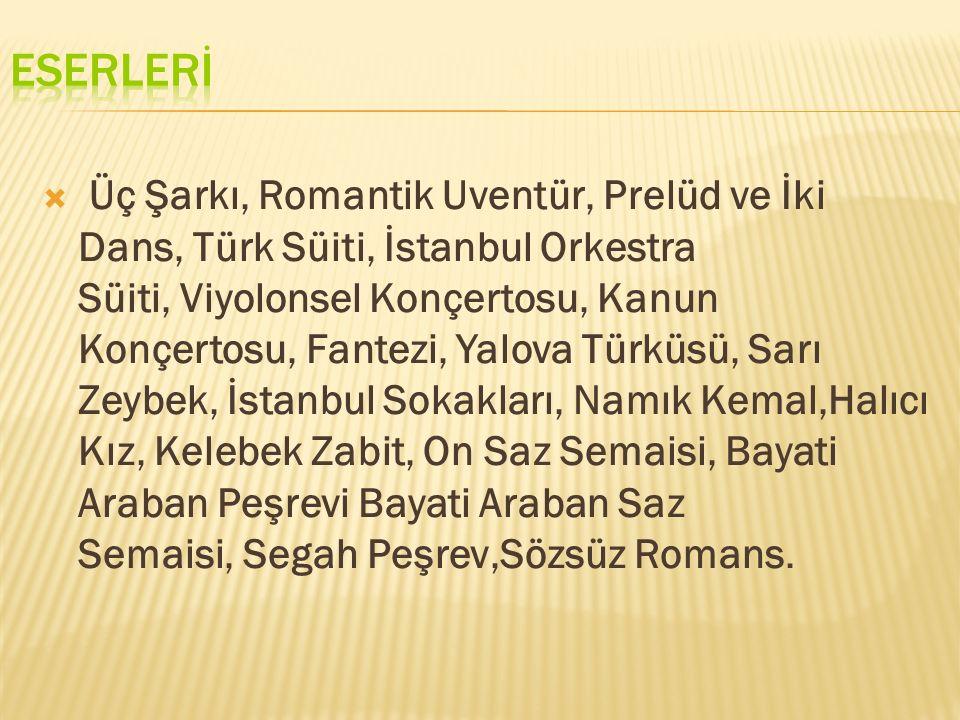  Üç Şarkı, Romantik Uventür, Prelüd ve İki Dans, Türk Süiti, İstanbul Orkestra Süiti, Viyolonsel Konçertosu, Kanun Konçertosu, Fantezi, Yalova Türküs