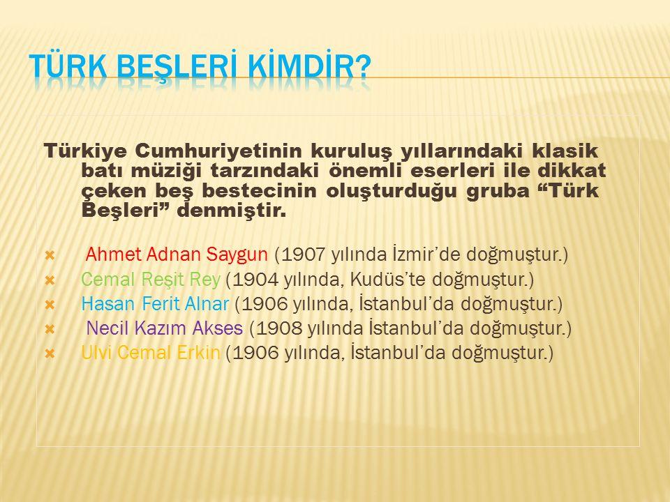 """Türkiye Cumhuriyetinin kuruluş yıllarındaki klasik batı müziği tarzındaki önemli eserleri ile dikkat çeken beş bestecinin oluşturduğu gruba """"Türk Beşl"""