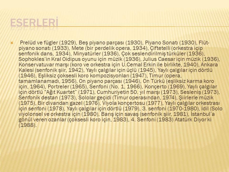  Prelüd ve fügler (1929), Beş piyano parçası (1930), Piyano Sonatı (1930), Flüt- piyano sonatı (1933), Mete (bir perdelik opera, 1934), Çiftetelli (o