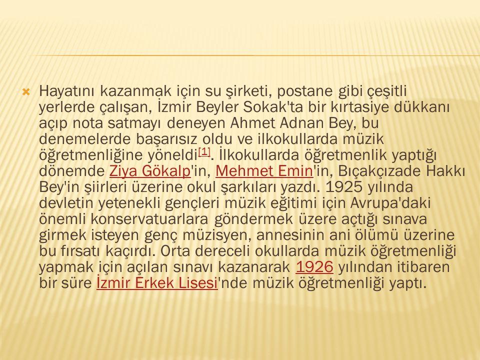  Hayatını kazanmak için su şirketi, postane gibi çeşitli yerlerde çalışan, İzmir Beyler Sokak'ta bir kırtasiye dükkanı açıp nota satmayı deneyen Ahme