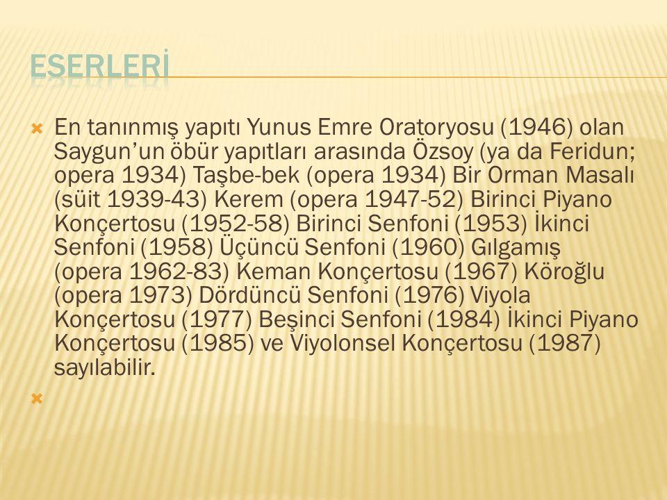  En tanınmış yapıtı Yunus Emre Oratoryosu (1946) olan Saygun'un öbür yapıtları arasında Özsoy (ya da Feridun; opera 1934) Taşbe-bek (opera 1934) Bir