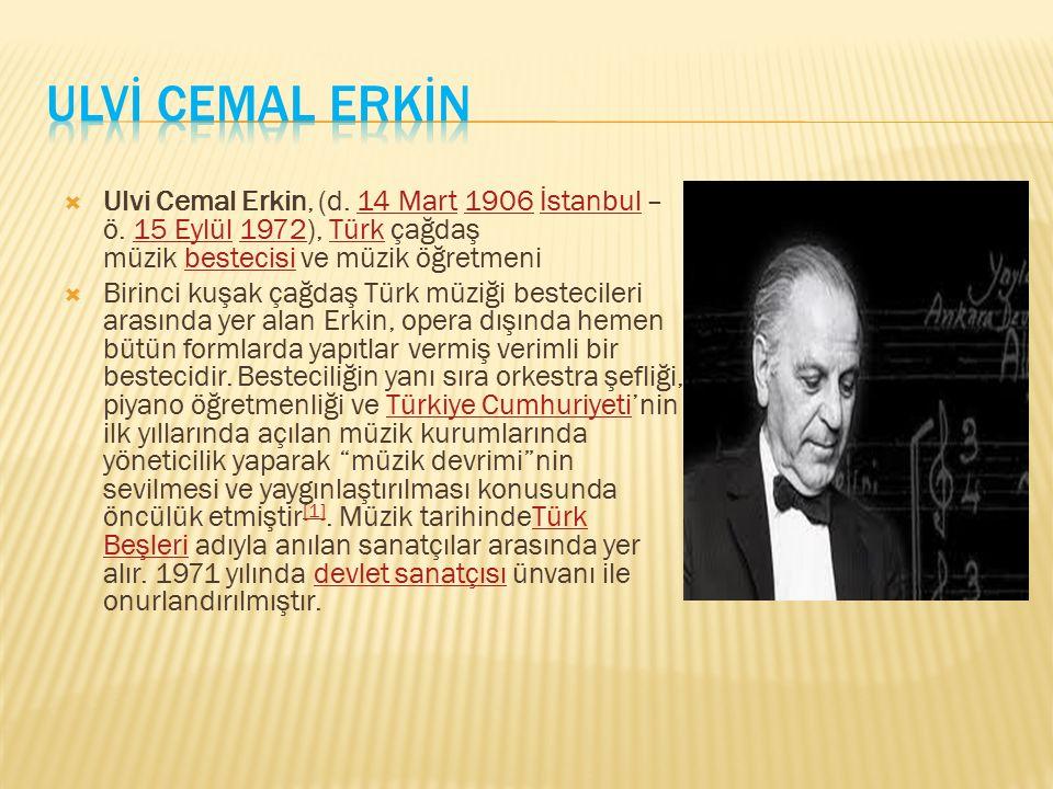  Ulvi Cemal Erkin, (d. 14 Mart 1906 İstanbul – ö. 15 Eylül 1972), Türk çağdaş müzik bestecisi ve müzik öğretmeni14 Mart1906İstanbul15 Eylül1972Türkbe