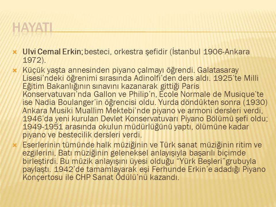  yalnız piyano için: Beş Damla (1931), Duyuşlar (1937); orkestra için: İki Dans (1930), Köçekçeler (1943), Birinci Senfoni (1944-1946), İkinci Senfoni (1948-1951), Keloğlan (bale müziği- 1950); oda orkestrası için: Piyanolu Beşli (1943), Sinfonietta (1952), solo ve orkestra için: Konçertino (1931), Piyano Konçertosu, Keman Konçertosu (1947), Yedi Halk Türküsü (1965); keman ve piyano için ikililer: Emprovizasyon (1929-1932), Zeybek Türküsü (1929-1932); Ninni (1929-1932); koro için: Yedi Türkü (1943), On Türkü (1960); piyano için; İki Prelüd (1971).