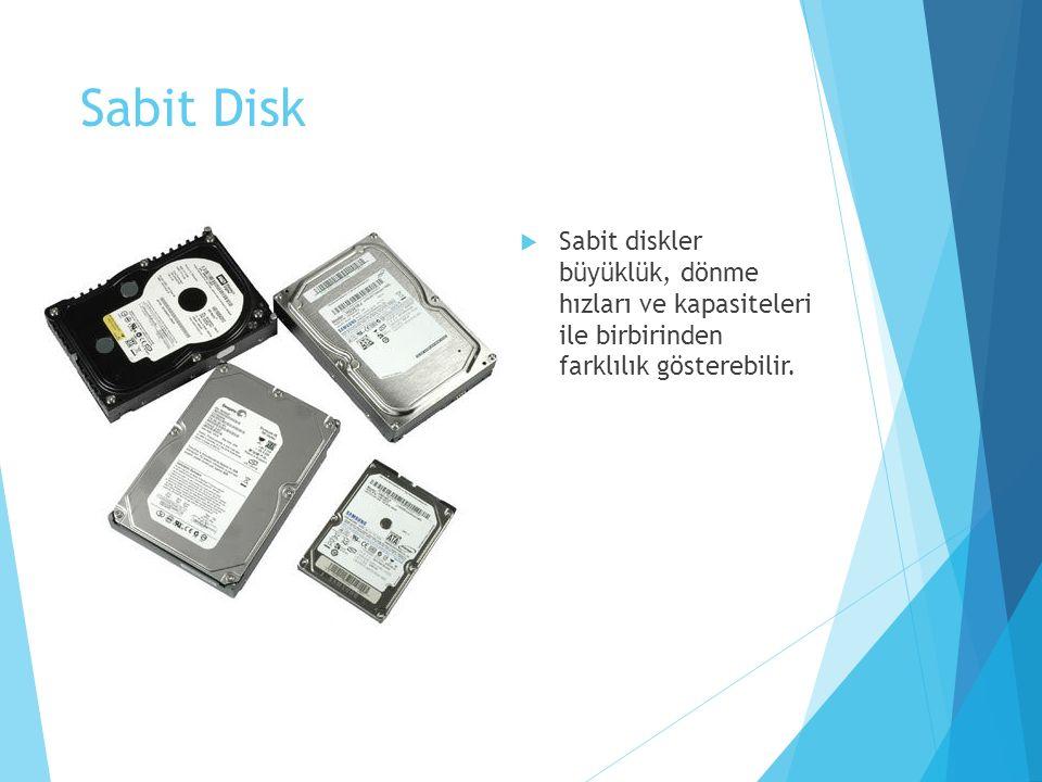 Sabit Disk  Sabit diskler büyüklük, dönme hızları ve kapasiteleri ile birbirinden farklılık gösterebilir.