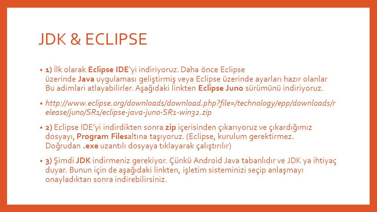 JDK & ECLIPSE 1) İlk olarak Eclipse IDE'yi indiriyoruz. Daha önce Eclipse üzerinde Java uygulaması geliştirmiş veya Eclipse üzerinde ayarları hazır ol