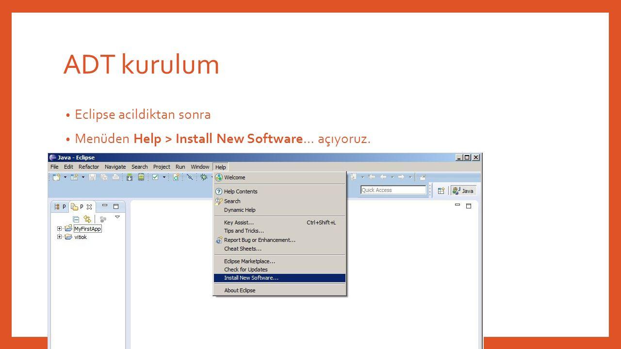 ADT kurulum Eclipse acildiktan sonra Menüden Help > Install New Software… açıyoruz.