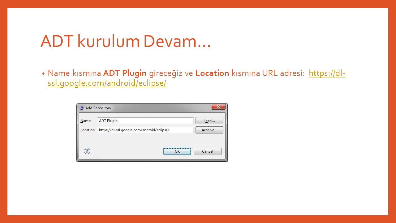 ADT kurulum Devam… Name kısmına ADT Plugin gireceğiz ve Location kısmına URL adresi: https://dl- ssl.google.com/android/eclipse/https://dl- ssl.google