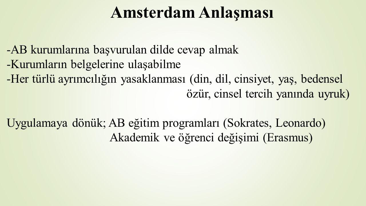 Amsterdam Anlaşması -AB kurumlarına başvurulan dilde cevap almak -Kurumların belgelerine ulaşabilme -Her türlü ayrımcılığın yasaklanması (din, dil, cinsiyet, yaş, bedensel özür, cinsel tercih yanında uyruk) Uygulamaya dönük; AB eğitim programları (Sokrates, Leonardo) Akademik ve öğrenci değişimi (Erasmus)
