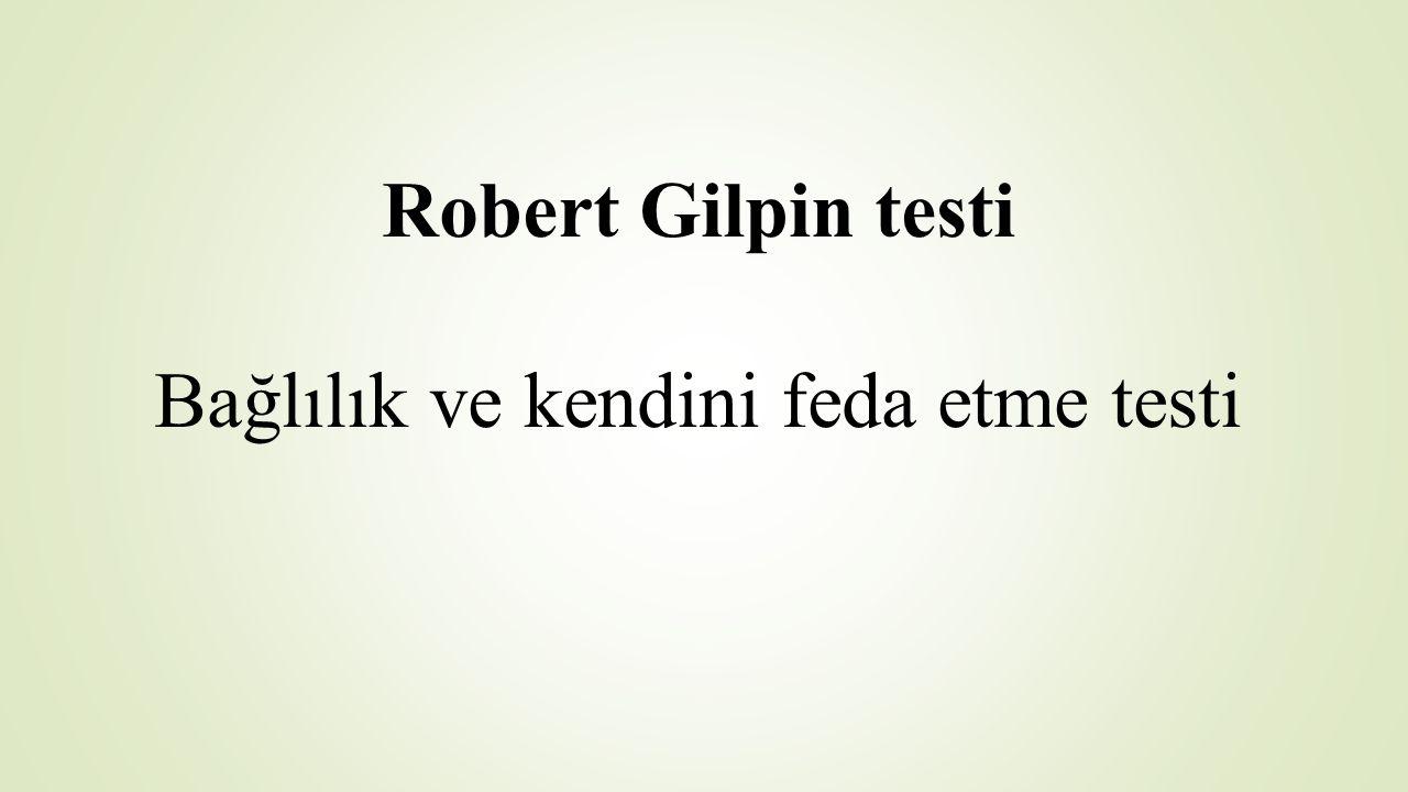 Robert Gilpin testi Bağlılık ve kendini feda etme testi
