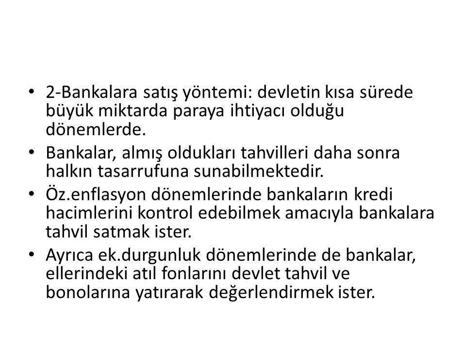 2-Bankalara satış yöntemi: devletin kısa sürede büyük miktarda paraya ihtiyacı olduğu dönemlerde.