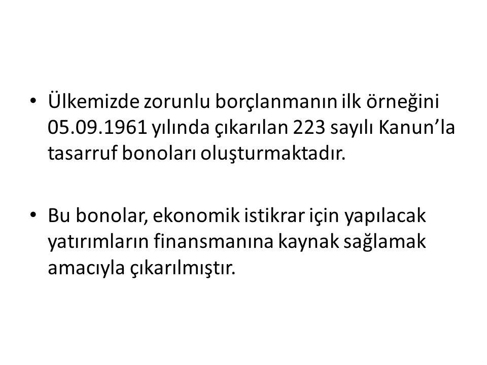 Ülkemizde zorunlu borçlanmanın ilk örneğini 05.09.1961 yılında çıkarılan 223 sayılı Kanun'la tasarruf bonoları oluşturmaktadır.