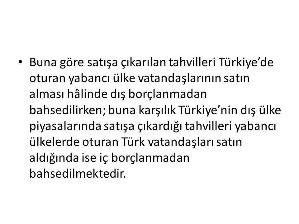 Buna göre satışa çıkarılan tahvilleri Türkiye'de oturan yabancı ülke vatandaşlarının satın alması hâlinde dış borçlanmadan bahsedilirken; buna karşılık Türkiye'nin dış ülke piyasalarında satışa çıkardığı tahvilleri yabancı ülkelerde oturan Türk vatandaşları satın aldığında ise iç borçlanmadan bahsedilmektedir.