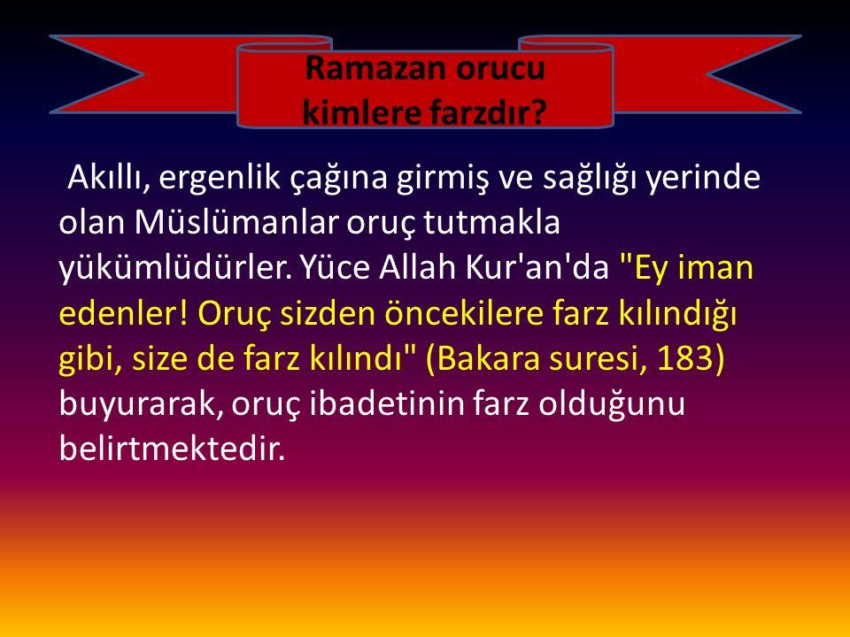 Ramazan orucu kimlere farzdır? Akıllı, ergenlik çağına girmiş ve sağlığı yerinde olan Müslümanlar oruç tutmakla yükümlüdürler. Yüce Allah Kur'an'da