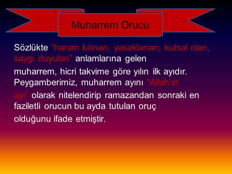 """Muharrem Orucu Sözlükte """"haram kılınan, yasaklanan; kutsal olan, saygı duyulan"""" anlamlarına gelen muharrem, hicri takvime göre yılın ilk ayıdır. Peyga"""