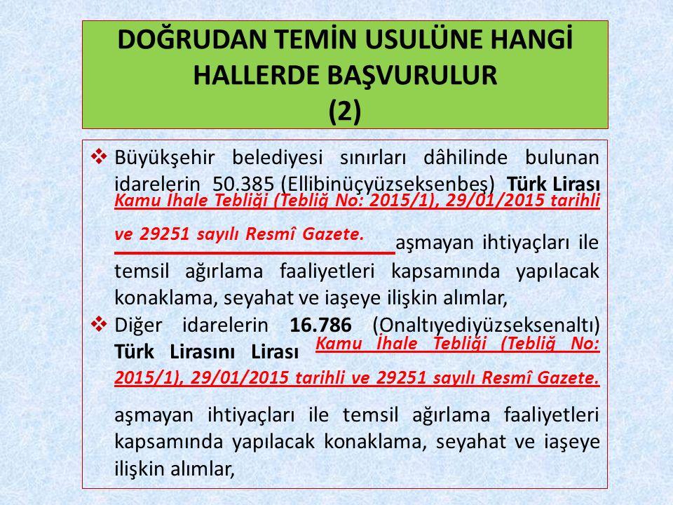  Büyükşehir belediyesi sınırları dâhilinde bulunan idarelerin 50.385 (Ellibinüçyüzseksenbeş) Türk Lirası Kamu İhale Tebliği (Tebliğ No: 2015/1), 29/01/2015 tarihli ve 29251 sayılı Resmî Gazete.