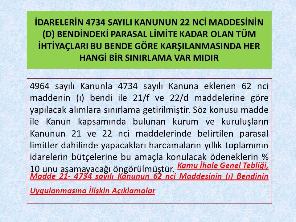 4964 sayılı Kanunla 4734 sayılı Kanuna eklenen 62 nci maddenin (ı) bendi ile 21/f ve 22/d maddelerine göre yapılacak alımlara sınırlama getirilmiştir.