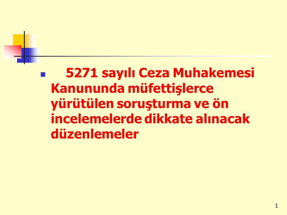 5271 sayılı Ceza Muhakemesi Kanununda müfettişlerce yürütülen soruşturma ve ön incelemelerde dikkate alınacak düzenlemeler 1