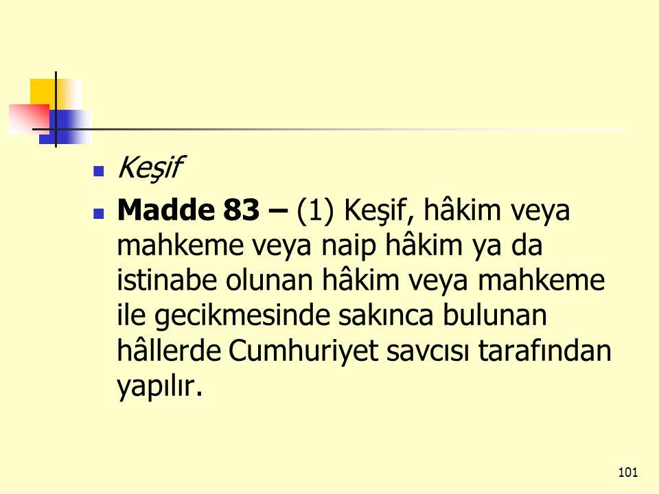 Keşif Madde 83 – (1) Keşif, hâkim veya mahkeme veya naip hâkim ya da istinabe olunan hâkim veya mahkeme ile gecikmesinde sakınca bulunan hâllerde Cumh