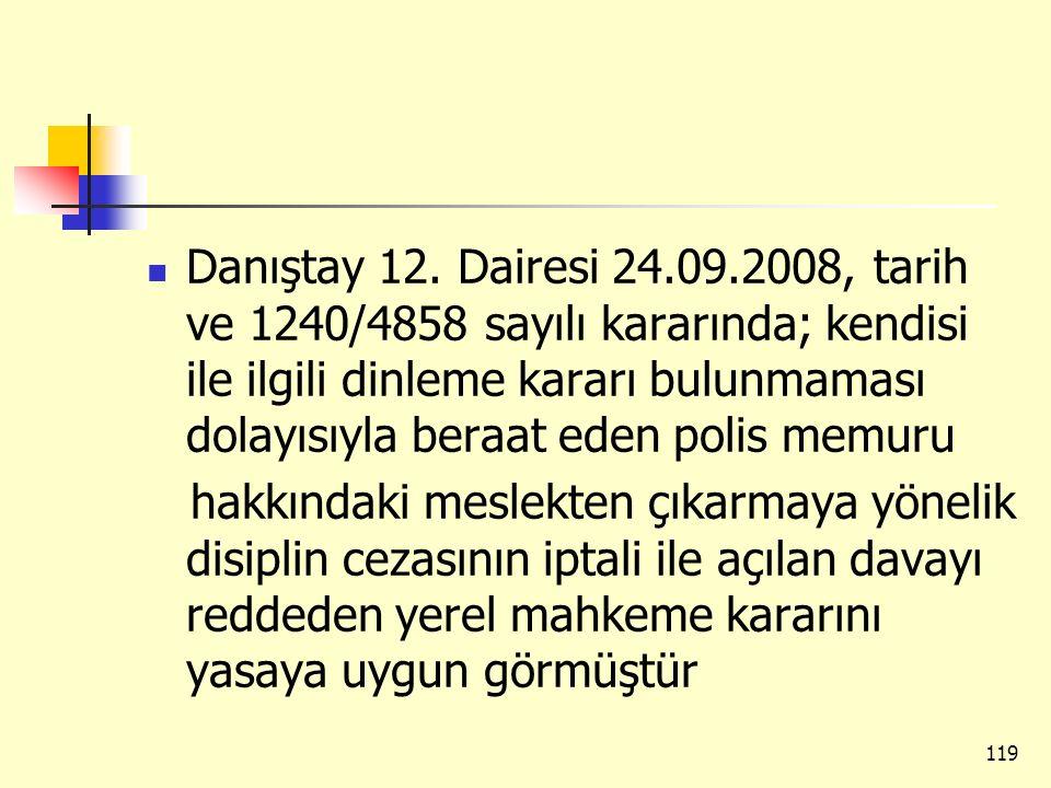 Danıştay 12. Dairesi 24.09.2008, tarih ve 1240/4858 sayılı kararında; kendisi ile ilgili dinleme kararı bulunmaması dolayısıyla beraat eden polis memu