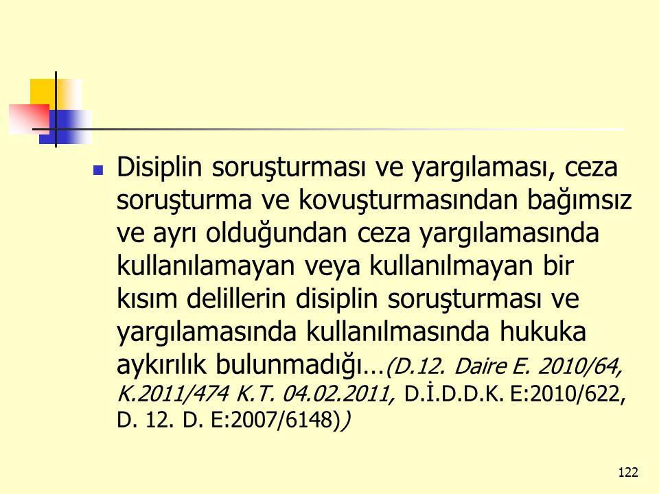 Disiplin soruşturması ve yargılaması, ceza soruşturma ve kovuşturmasından bağımsız ve ayrı olduğundan ceza yargılamasında kullanılamayan veya kullanıl