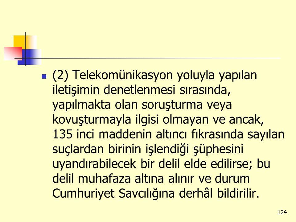 (2) Telekomünikasyon yoluyla yapılan iletişimin denetlenmesi sırasında, yapılmakta olan soruşturma veya kovuşturmayla ilgisi olmayan ve ancak, 135 inc