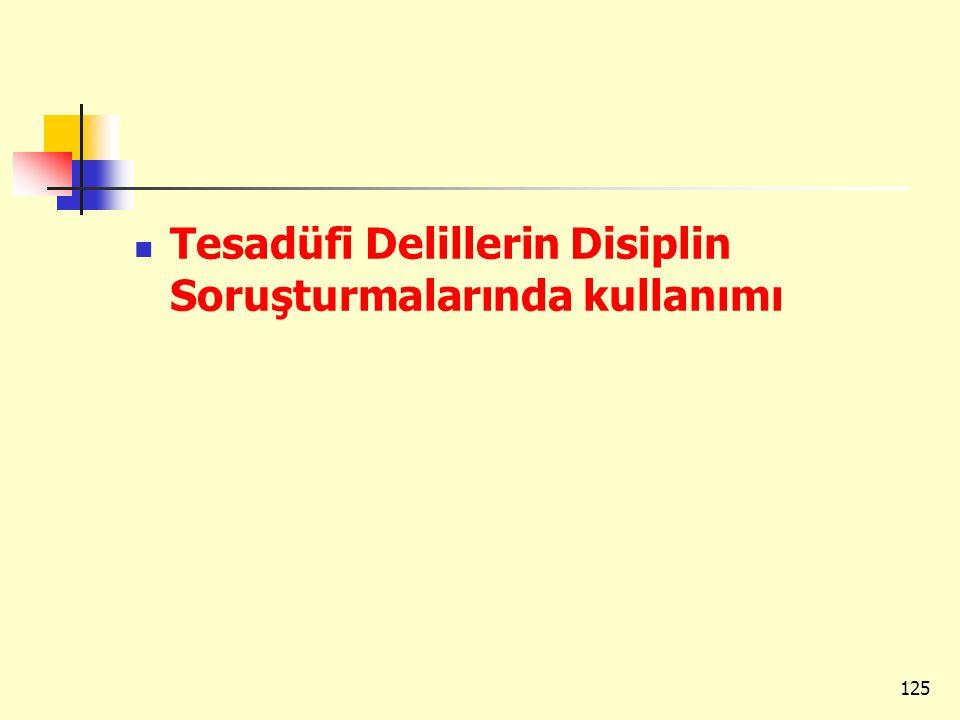 Tesadüfi Delillerin Disiplin Soruşturmalarında kullanımı 125
