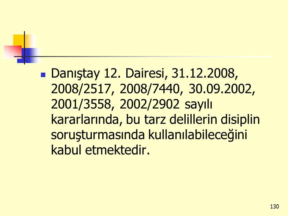 Danıştay 12. Dairesi, 31.12.2008, 2008/2517, 2008/7440, 30.09.2002, 2001/3558, 2002/2902 sayılı kararlarında, bu tarz delillerin disiplin soruşturması