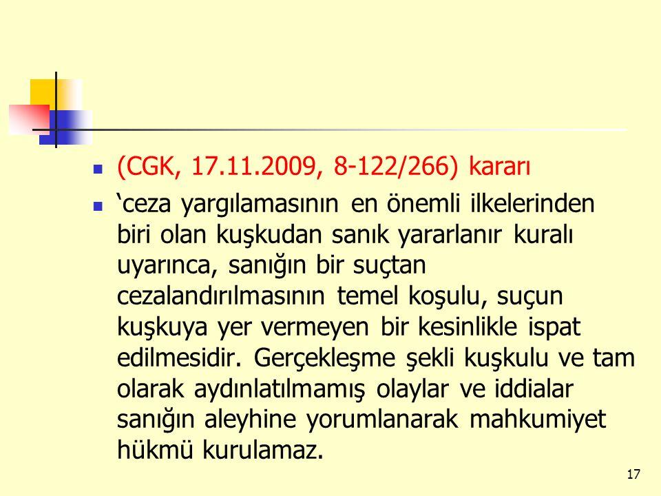 (CGK, 17.11.2009, 8-122/266) kararı 'ceza yargılamasının en önemli ilkelerinden biri olan kuşkudan sanık yararlanır kuralı uyarınca, sanığın bir suçta