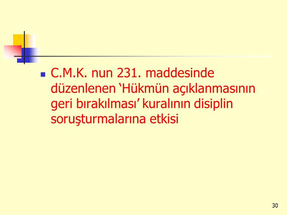 C.M.K. nun 231. maddesinde düzenlenen 'Hükmün açıklanmasının geri bırakılması' kuralının disiplin soruşturmalarına etkisi 30