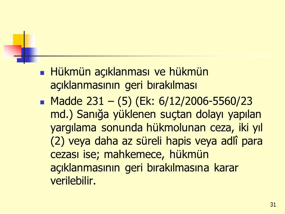 Hükmün açıklanması ve hükmün açıklanmasının geri bırakılması Madde 231 – (5) (Ek: 6/12/2006-5560/23 md.) Sanığa yüklenen suçtan dolayı yapılan yargıla