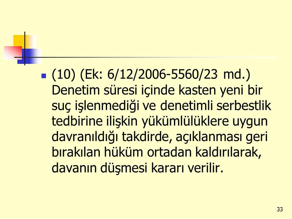 (10) (Ek: 6/12/2006-5560/23 md.) Denetim süresi içinde kasten yeni bir suç işlenmediği ve denetimli serbestlik tedbirine ilişkin yükümlülüklere uygun