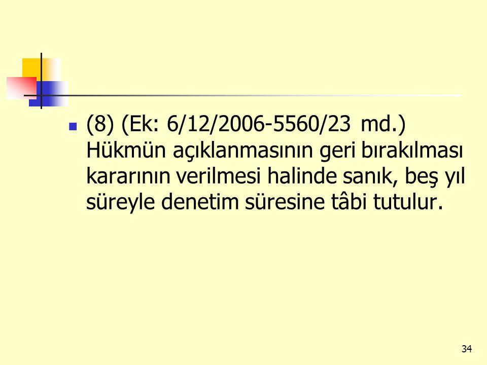 (8) (Ek: 6/12/2006-5560/23 md.) Hükmün açıklanmasının geri bırakılması kararının verilmesi halinde sanık, beş yıl süreyle denetim süresine tâbi tutulu