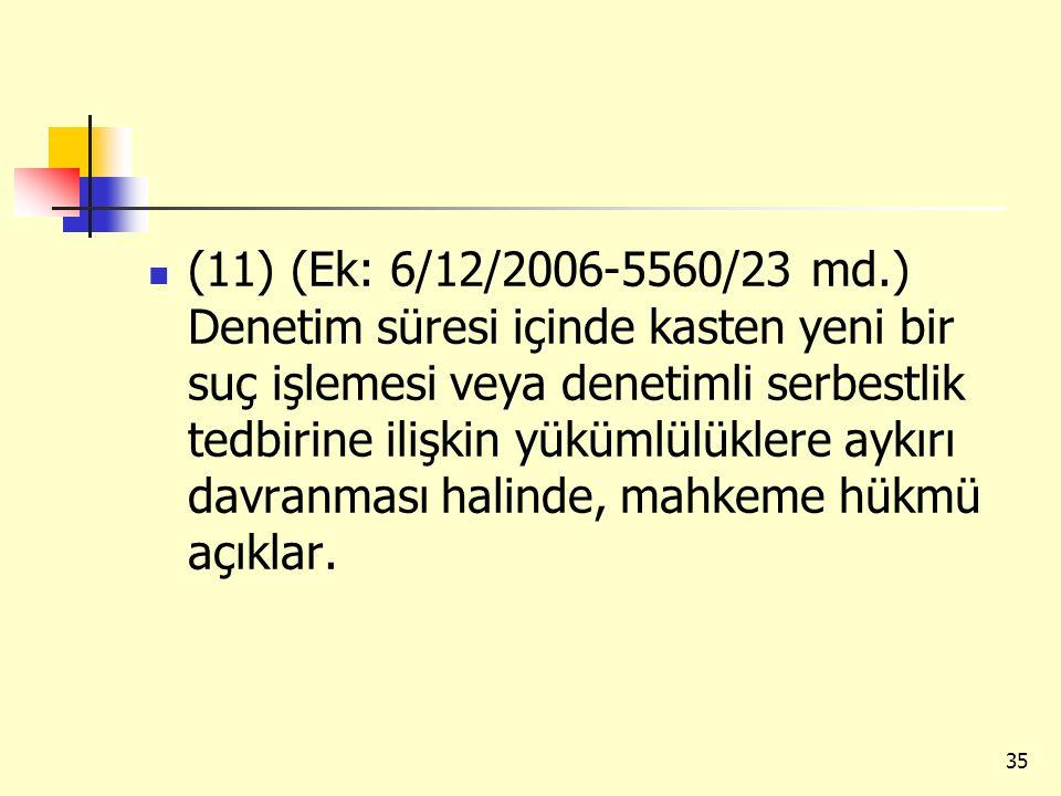 (11) (Ek: 6/12/2006-5560/23 md.) Denetim süresi içinde kasten yeni bir suç işlemesi veya denetimli serbestlik tedbirine ilişkin yükümlülüklere aykırı