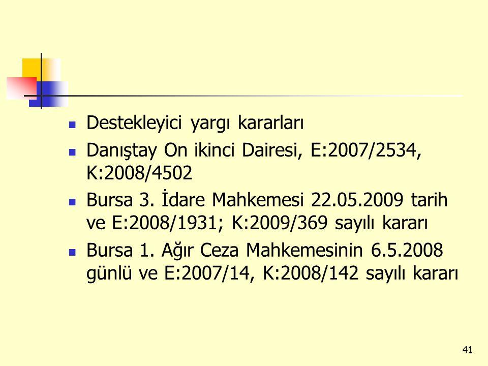 Destekleyici yargı kararları Danıştay On ikinci Dairesi, E:2007/2534, K:2008/4502 Bursa 3. İdare Mahkemesi 22.05.2009 tarih ve E:2008/1931; K:2009/369