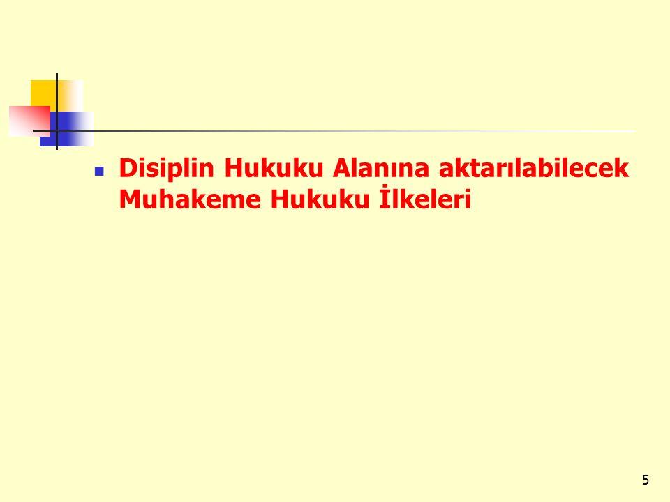 Disiplin Hukuku Alanına aktarılabilecek Muhakeme Hukuku İlkeleri 5