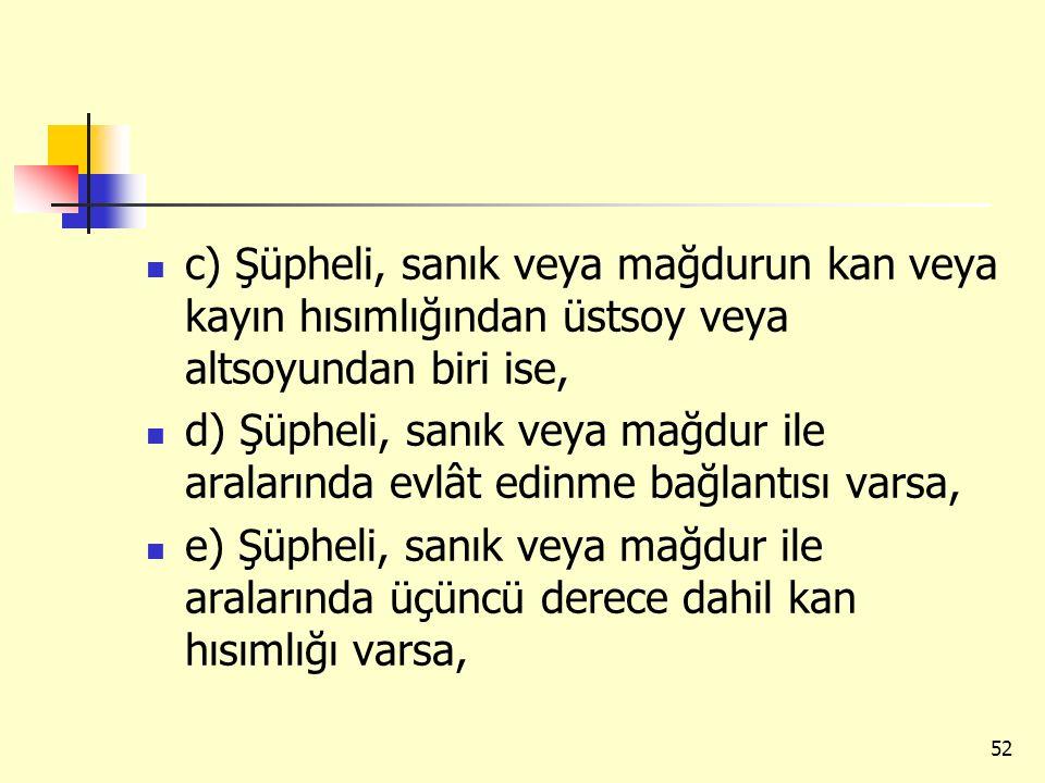 c) Şüpheli, sanık veya mağdurun kan veya kayın hısımlığından üstsoy veya altsoyundan biri ise, d) Şüpheli, sanık veya mağdur ile aralarında evlât edin