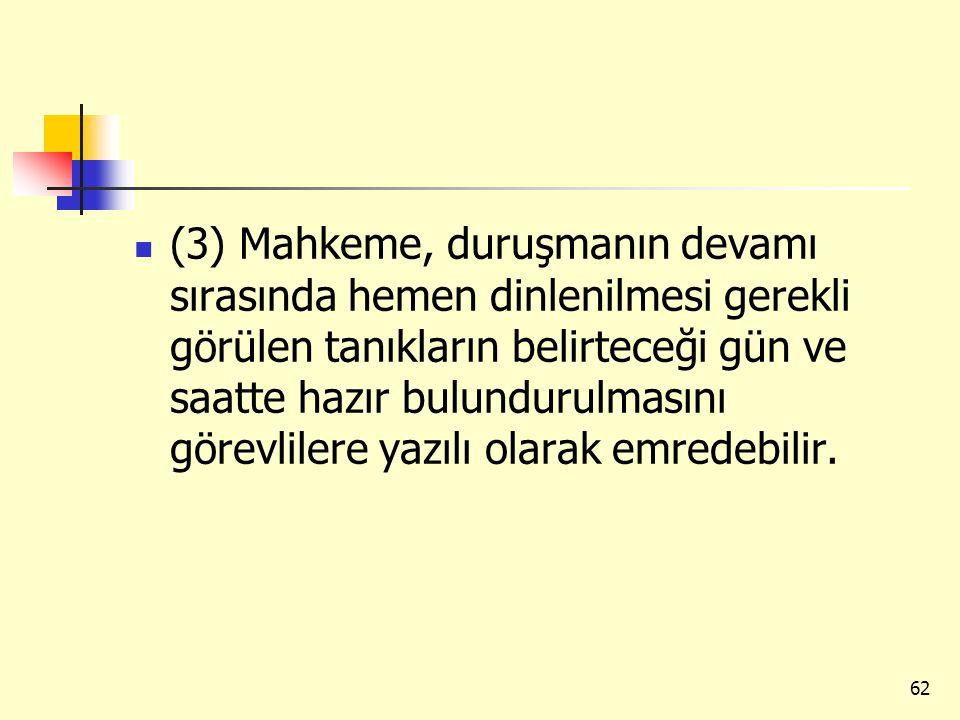 (3) Mahkeme, duruşmanın devamı sırasında hemen dinlenilmesi gerekli görülen tanıkların belirteceği gün ve saatte hazır bulundurulmasını görevlilere ya