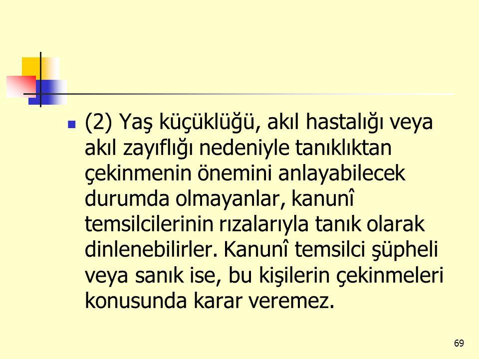 (2) Yaş küçüklüğü, akıl hastalığı veya akıl zayıflığı nedeniyle tanıklıktan çekinmenin önemini anlayabilecek durumda olmayanlar, kanunî temsilcilerini